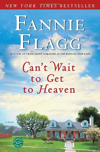 Can't Wait to Get to Heaven  A Novel, Fannie Flagg