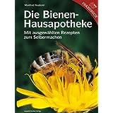 """Die Bienen-Hausapotheke: Mit ausgew�hlten Rezepten zum Selbermachenvon """"Manfred Neuhold"""""""