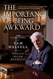 img - for [(The Importance of Being Awkward: The Autobiography of Tam Dalyell )] [Author: Tam Dalyell] [Sep-2012] book / textbook / text book