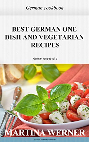 German cookbook: Best German one Dish and vegetarian Recipes. Yummy German recipes (vol 2) by Martina Werner