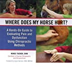 img - for Where Does My Horse Hurt? A Hands-On Guide to Evaluating Pain and Dysfunction Using Chiropractic Methods book / textbook / text book