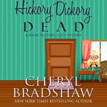 Hickory Dickory Dead: Maisie Fezziwig, Volume 1 Audiobook by Cheryl Bradshaw Narrated by Liisa Ivary