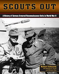 Scouts Out: A History of German Armored Reconnaissance Units in World War II by Robert J. Edwards