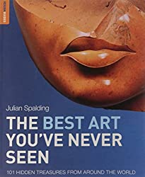 The Best Art You've Never Seen: 101 Hidden Treasures From Around the World (Rough Guides Reference)