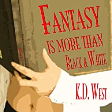 Fantasy Is More than Black & White: A Wedding Fantasia (       UNABRIDGED) by K.D. West Narrated by Milo Churchcutt