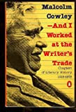 --And I Worked at the Writer's Trade (0140050752) by Cowley, Malcolm