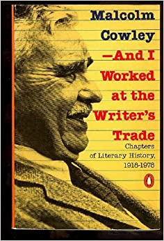 --And I Worked at the Writer's Trade, Cowley, Malcolm