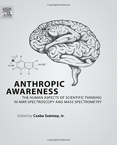 Anthropic Awareness: The Human Aspects of Scientific Thinking in NMR Spectroscopy and Mass Spectrometry
