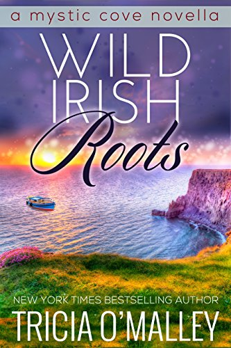 Wild Irish Roots: Prequel to the Mystic Cove Series PDF