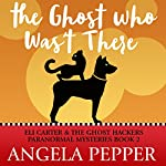 The Ghost Who Wasn't There: Eli Carter & the Ghost Hackers Paranormal Mysteries, Book 2 | Angela Pepper