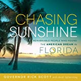 Rick Scott Chasing Sunshine: Remarkable People Who Found the American Dream in Florida