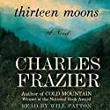 Thirteen Moons (       UNABRIDGED) by Charles Frazier Narrated by Will Patton