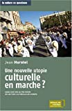 echange, troc Jean Hurstel - Une nouvelle utopie culturelle en marche ? : Essai sur une autre vision de l'action culturelle en Europe