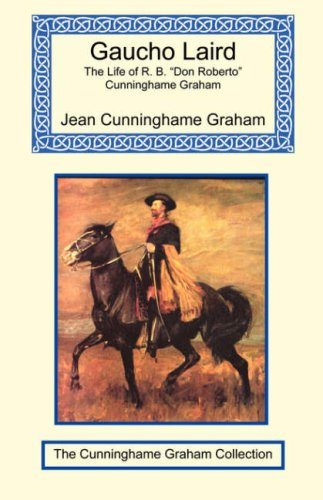 Gaucho Laird - The Life of R. B. Don Roberto Cunninghame Graham PDF