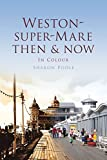 img - for Weston-Super-Mare: Then & Now (Then & Now (History Press)) by Sharon Poole (2012-04-01) book / textbook / text book