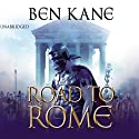 The Road to Rome: Forgotten Legion Chronicles 3 Audiobook by Ben Kane Narrated by Michael Praed