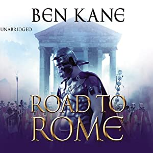 The Road to Rome: Forgotten Legion Chronicles 3 | [Ben Kane]
