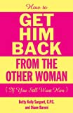 img - for How To Get Him Back From The Other Woman (If You Still Want Him) book / textbook / text book