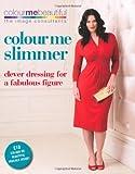 Colour Me Slimmer: Clever dressing for a fabulous figure (Colour Me Beautiful)
