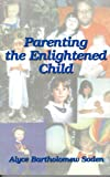 Parenting the Enlightened Child (1570873569) by Alyce Bartholomew Soden