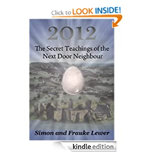 2012 The Secret Teachings of the Next Door Neighbour Frauke Lewer and Simon Lewer