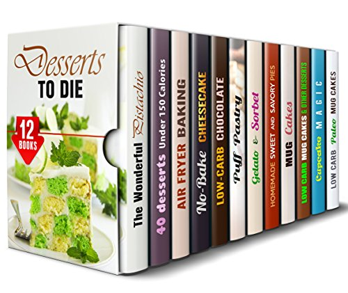 Desserts to Die for Box Set (12 in 1): Over 400 Pistachio, Air Fryer, Cheesecake, Chocolate, Puff Pastry, Ice Cream, Pies and Mug Cakes to Satisfy Your ... Cravings (Low Carb Desserts & Sweet Treats) by Elena Chambers, Melissa Hendricks, Wendy Cole, Lea Bosford, Peggy Carlson, Jemma Porter, Martha Olsen, Jessica Meyer, Sherry Morgan, Sheila Hope
