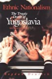 img - for Ethnic Nationalism: The Tragic Death of Yugoslavia by Bogdan Denitch (1996-07-15) book / textbook / text book