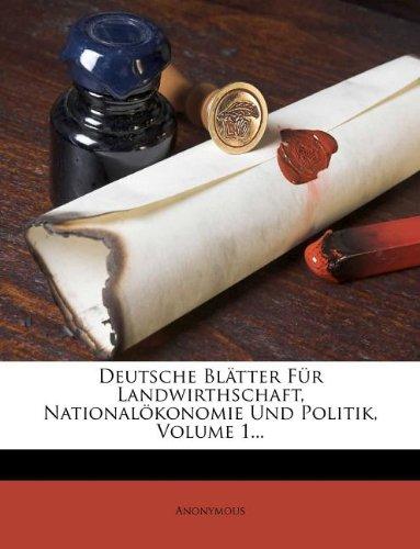 Deutsche Blätter Für Landwirthschaft, Nationalökonomie Und Politik, Volume 1...