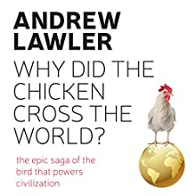 Why Did the Chicken Cross the World?: The Epic Saga of the Bird That Powers Civilisation Audiobook by Andrew Lawler Narrated by Dennis Holland