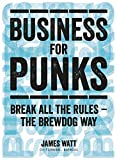 Business for Punks: Break All the Rules ? the BrewDog Way