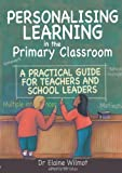 Elaine Wilmot Personalising Learning in the Primary Classroom: A Practical Guide for Teachers and School Leaders
