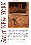 Secret New York: The Unique Guidebook to New York's Hidden Sites, Sounds, & Tastes (Secret Guide series)
