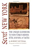 img - for Secret New York: The Unique Guidebook to New York's Hidden Sites, Sounds, & Tastes (Secret Guide series) book / textbook / text book