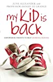June Alexander My Kid is Back: Empowering Parents to Beat Anorexia Nervosa