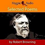 Robert Browning: Selected Poems   Robert Browning