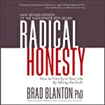 Radical Honesty: How to Transform Your Life by Telling the Truth | Brad Blanton