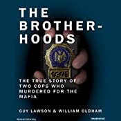 The Brotherhoods: The True Story of Two Cops Who Murdered for the Mafia | [Guy Lawson, William Oldham]