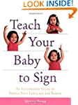 Teach Your Baby to Sign: An Illustrat...
