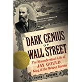 Dark Genius of Wall Street: The Misunderstood Life of Jay Gould, King of the Robber Baronsby Edward J. Renehan