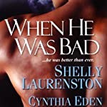 When He Was Bad | Cynthia Eden,Shelly Laurenston