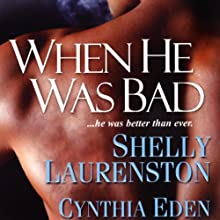 When He Was Bad (       UNABRIDGED) by Cynthia Eden, Shelly Laurenston Narrated by Nick Toren