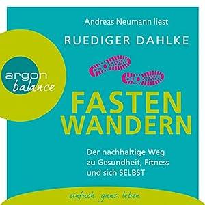 Fasten-Wandern: Der nachhaltige Weg zu Gesundheit, Fitness und sich selbst Hörbuch von Ruediger Dahlke Gesprochen von: Andreas Neumann