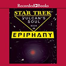 Star Trek: Epiphany - The Vulcan's Soul Trilogy, Book Three (       UNABRIDGED) by Josepha Sherman, Susan Schwartz Narrated by Richard Poe