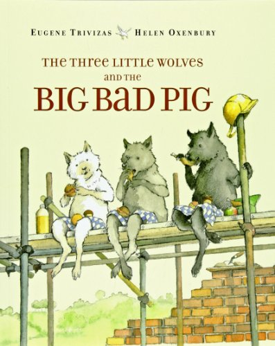 The Three Little Wolves and the Big Bad Pig - Eugene Trivizas