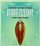 Grow Your Own Venus Fly Trap: Learn Care and Feeding of a Carnivorous Plant! (Mini Kit) (Running Press Mini Kit) Sara Phillips