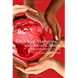On Social Marketing and Social Change: Selected Readings 2005-2009 ~ R. Craig Lefebvre