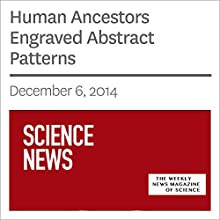Human Ancestors Engraved Abstract Patterns (       UNABRIDGED) by Bruce Bower Narrated by Mark Moran