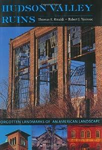 Hudson Valley Ruins: Forgotten Landmarks of an American Landscape