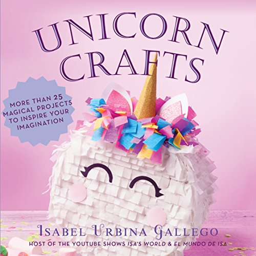 Unicorn Crafts: More Than 25 Magical Projects to Inspire Your Imagination [Gallego, Isabel Urbina] (Tapa Dura)