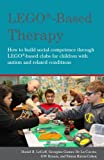 LEGO�-Based Therapy: How to build social competence through LEGO�-based Clubs for children with autism and related conditions